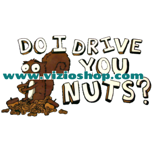 Do I drive you nuts?