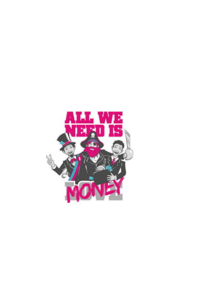 All we need is money