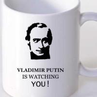 Mug Vladimir Putin is watching You.