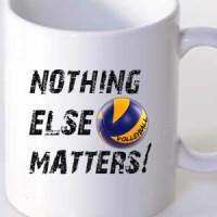 Mug Volleyball. Nothnig Else Matters.
