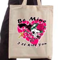 Shopping bag Be Mine Or I'll Kill You