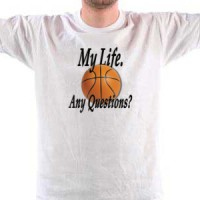 T-shirt Basketball. My Life. Any Questions?