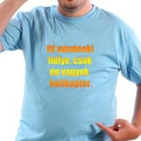 T-shirt Itt Mindenki Hülye, Csak Én Vagyok Helicopter.